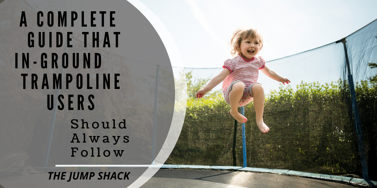 A Complete Guide That In-Ground Trampoline Users Should Always Follow